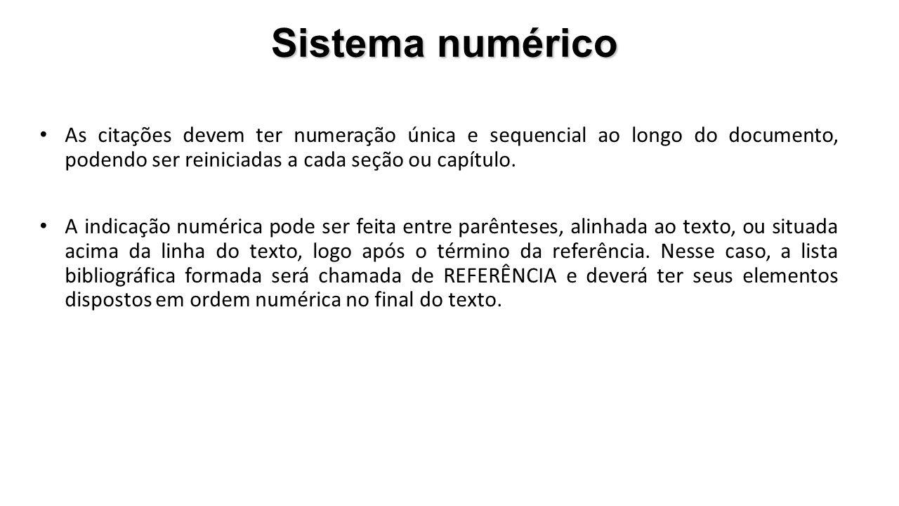 Sistema numérico As citações devem ter numeração única e sequencial ao longo do documento, podendo ser reiniciadas a cada seção ou capítulo.