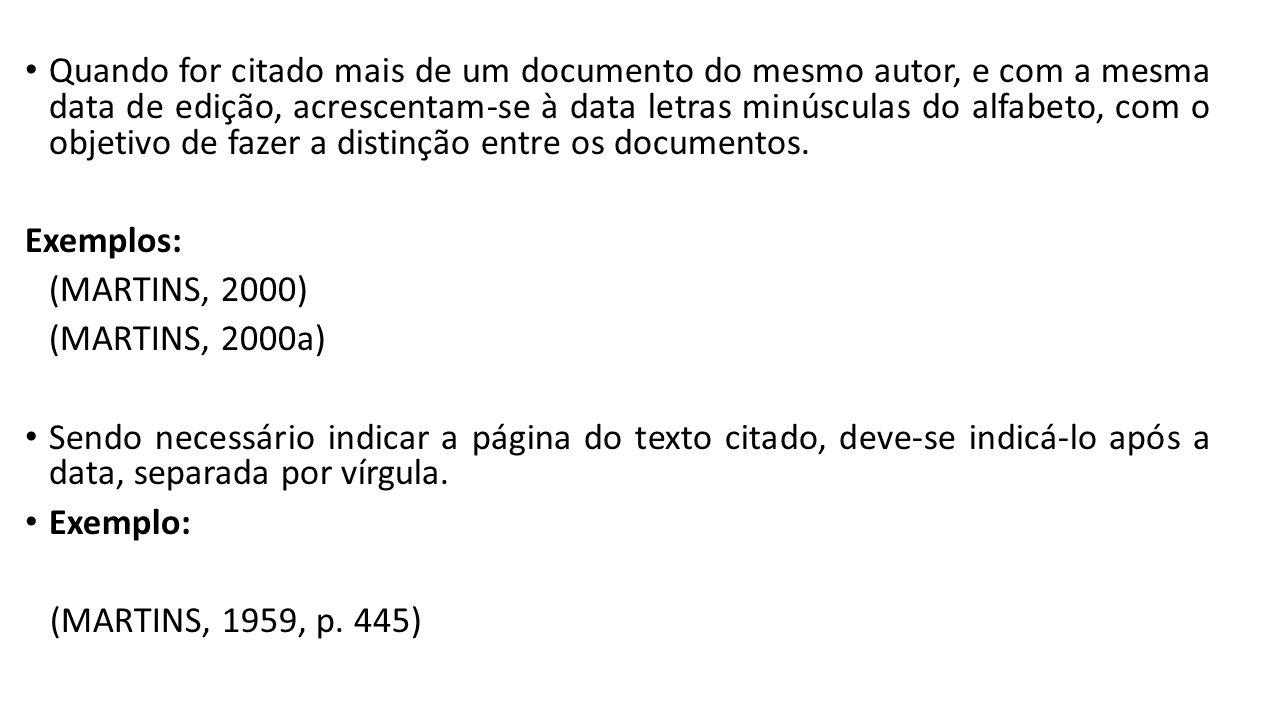 Quando for citado mais de um documento do mesmo autor, e com a mesma data de edição, acrescentam-se à data letras minúsculas do alfabeto, com o objetivo de fazer a distinção entre os documentos.
