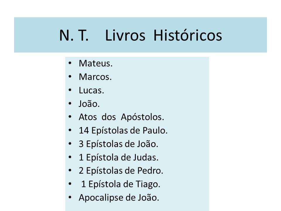 N. T. Livros Históricos Mateus. Marcos. Lucas. João.