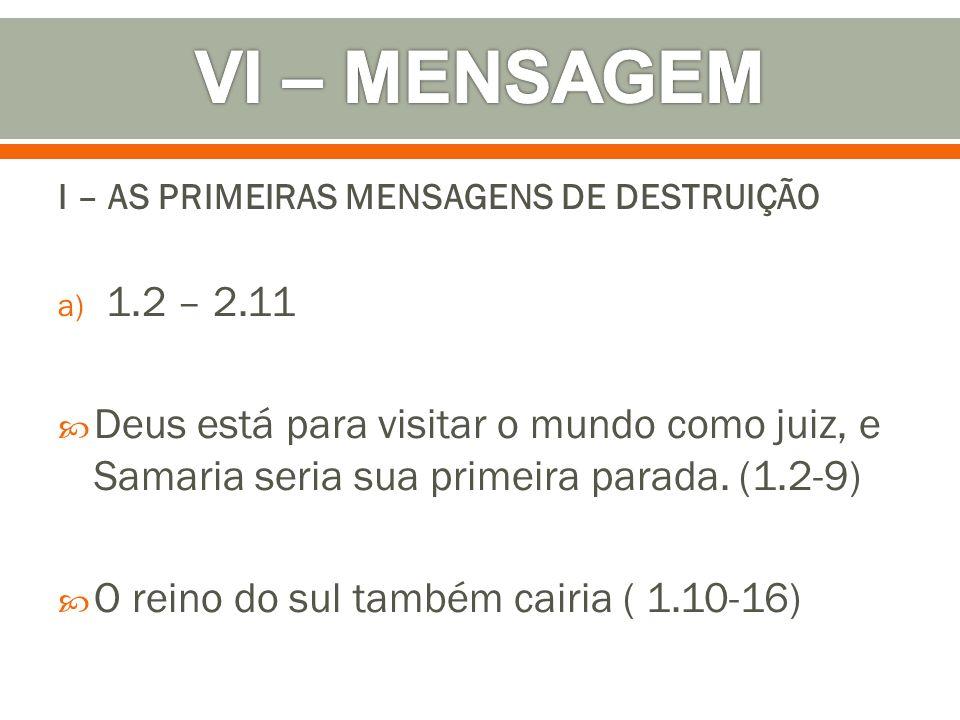 VI – MENSAGEM I – AS PRIMEIRAS MENSAGENS DE DESTRUIÇÃO. 1.2 – 2.11.