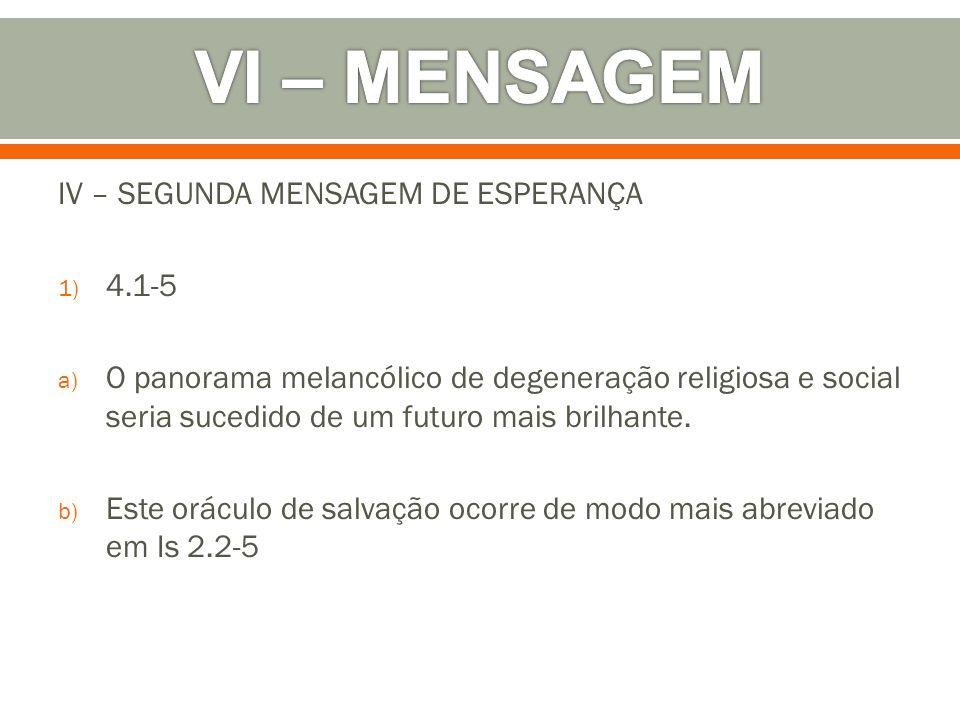 VI – MENSAGEM IV – SEGUNDA MENSAGEM DE ESPERANÇA 4.1-5