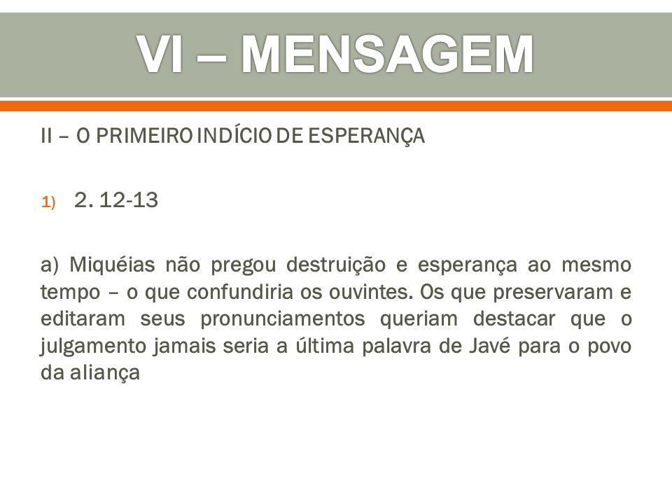 VI – MENSAGEM II – O PRIMEIRO INDÍCIO DE ESPERANÇA 2. 12-13
