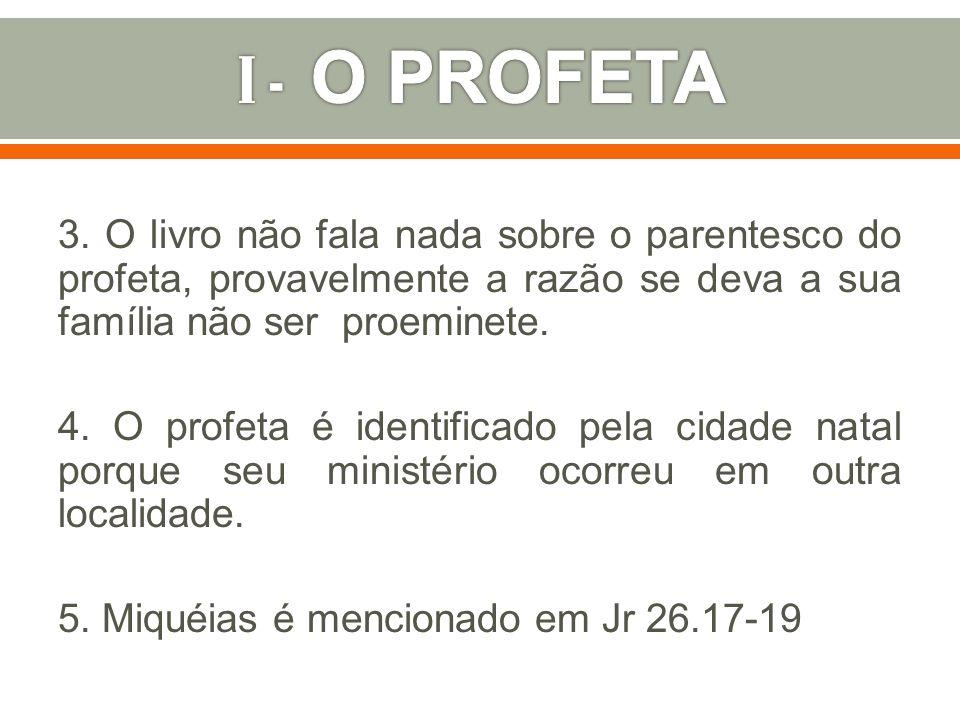 I - O PROFETA 3. O livro não fala nada sobre o parentesco do profeta, provavelmente a razão se deva a sua família não ser proeminete.