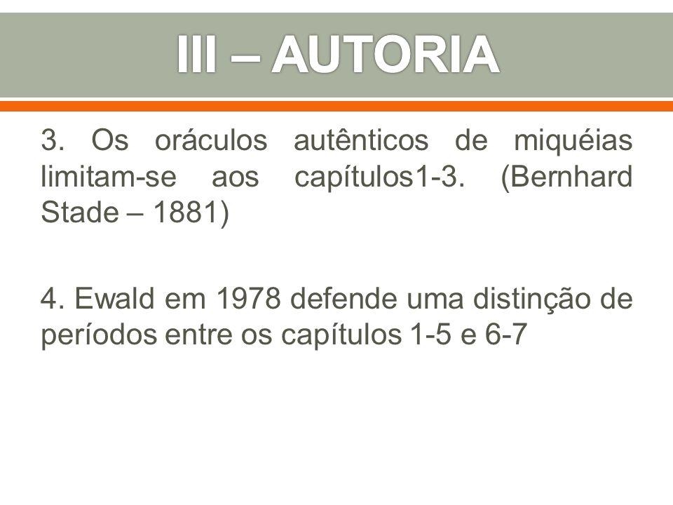 III – AUTORIA 3. Os oráculos autênticos de miquéias limitam-se aos capítulos1-3. (Bernhard Stade – 1881)