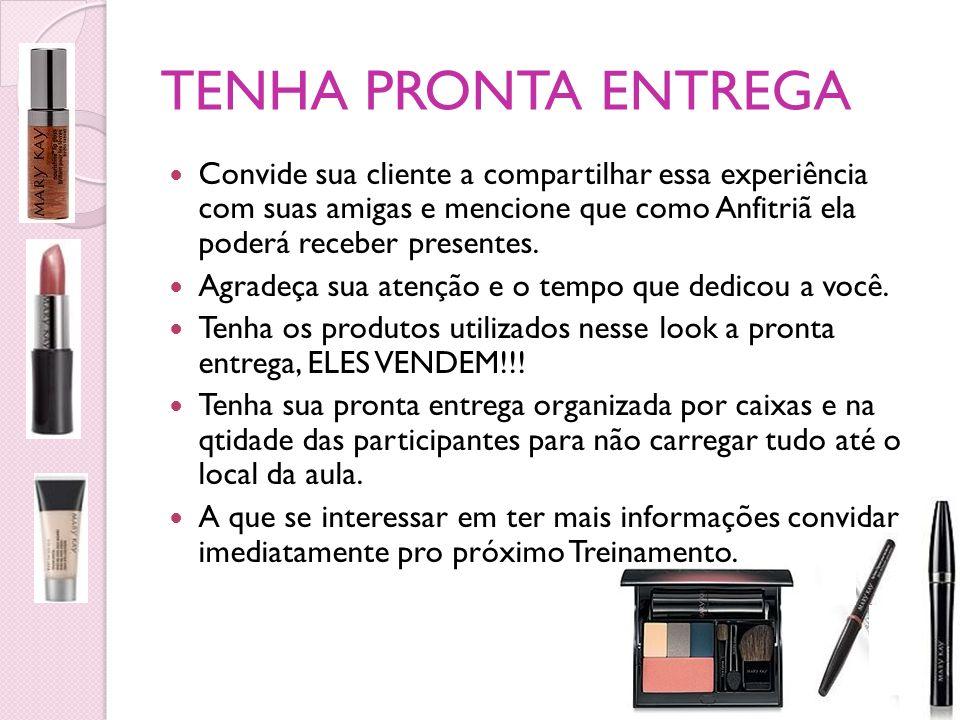 TENHA PRONTA ENTREGA Convide sua cliente a compartilhar essa experiência com suas amigas e mencione que como Anfitriã ela poderá receber presentes.