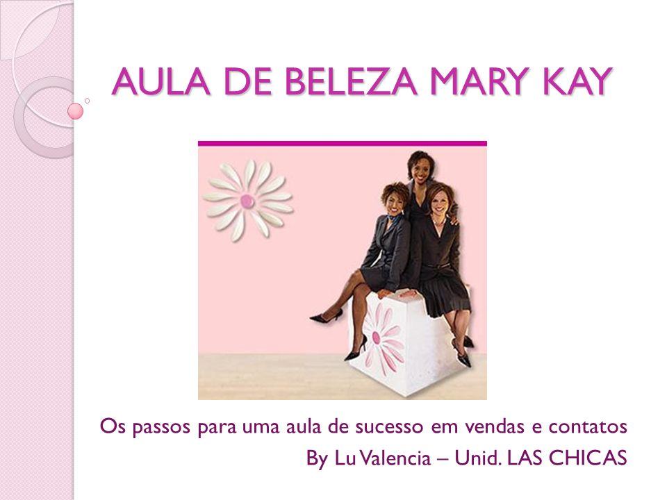 AULA DE BELEZA MARY KAY Os passos para uma aula de sucesso em vendas e contatos.