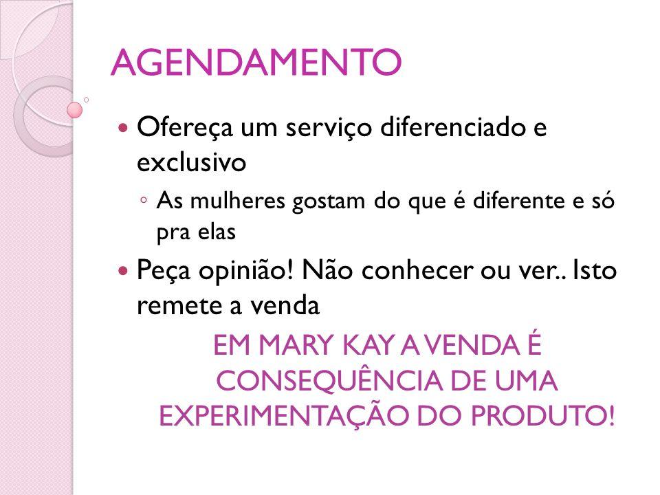 EM MARY KAY A VENDA É CONSEQUÊNCIA DE UMA EXPERIMENTAÇÃO DO PRODUTO!