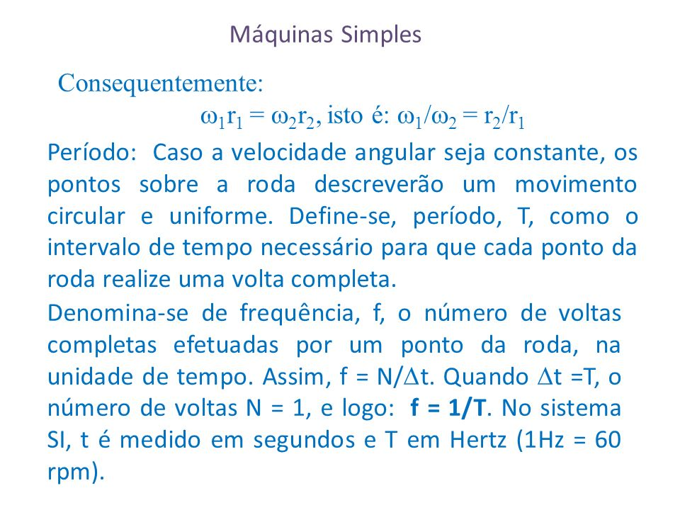 Máquinas Simples Consequentemente: 1r1 = 2r2, isto é: 1/2 = r2/r1.