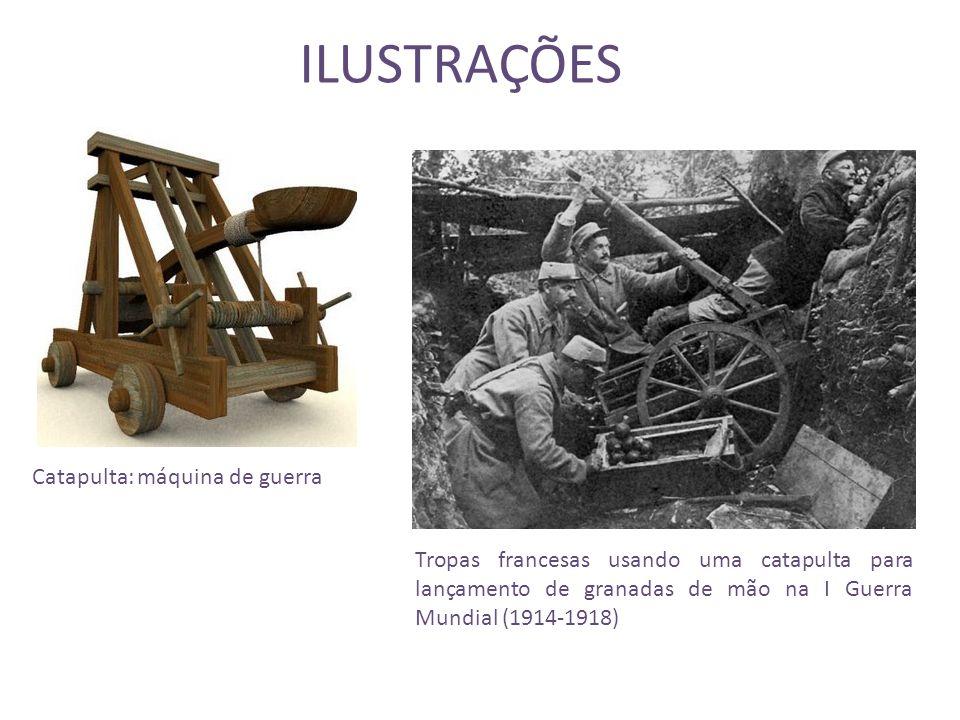 ILUSTRAÇÕES Catapulta: máquina de guerra