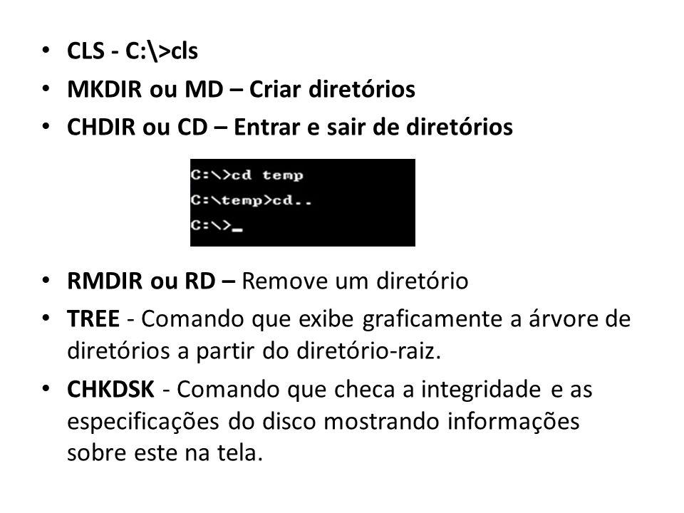 CLS - C:\>cls MKDIR ou MD – Criar diretórios. CHDIR ou CD – Entrar e sair de diretórios. RMDIR ou RD – Remove um diretório.