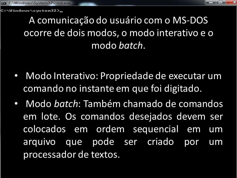 A comunicação do usuário com o MS-DOS ocorre de dois modos, o modo interativo e o modo batch.