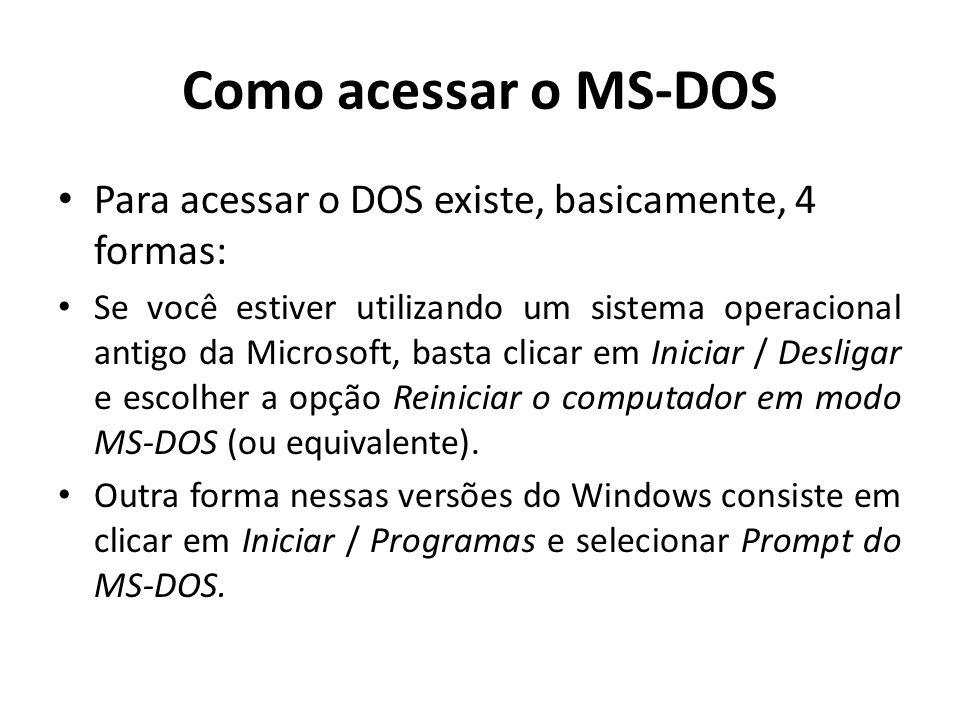 Como acessar o MS-DOS Para acessar o DOS existe, basicamente, 4 formas: