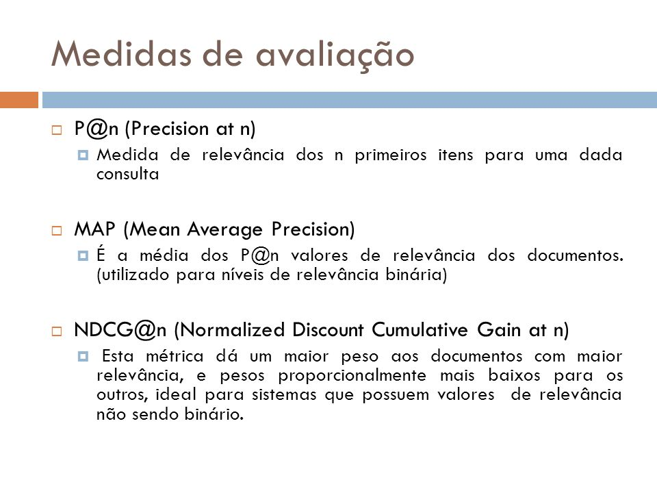 Medidas de avaliação P@n (Precision at n) MAP (Mean Average Precision)