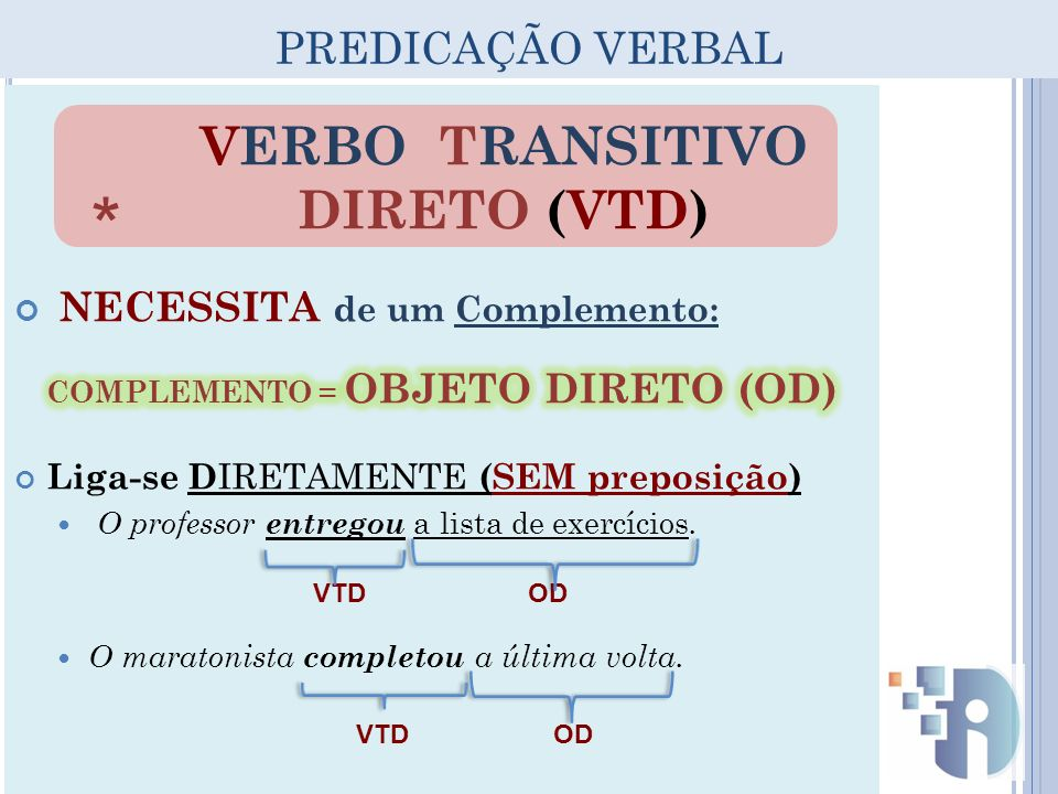 COMPLEMENTO = OBJETO DIRETO (OD) VERBO TRANSITIVO DIRETO (VTD)