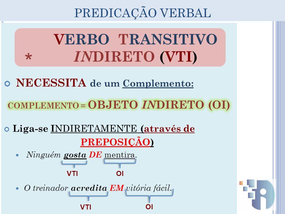 COMPLEMENTO = OBJETO INDIRETO (OI) VERBO TRANSITIVO INDIRETO (VTI)