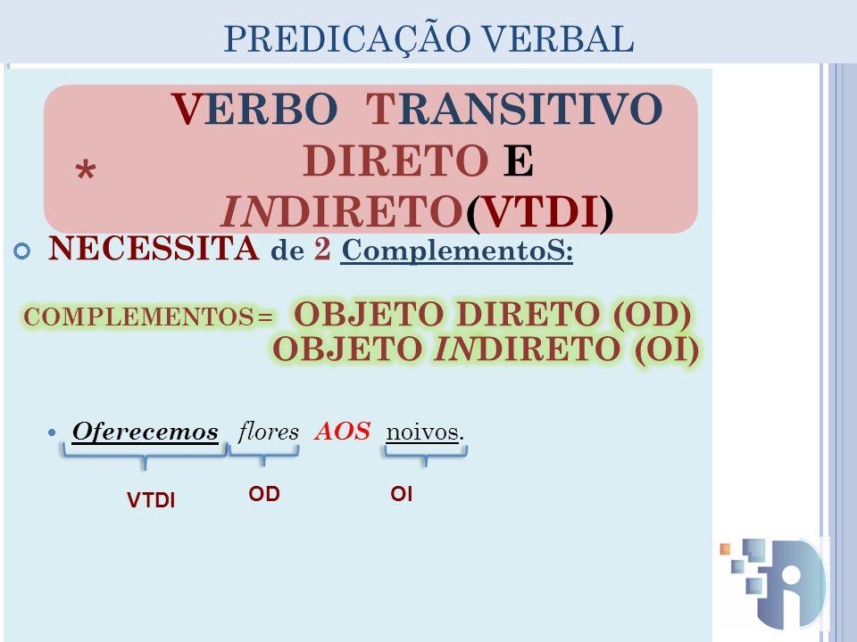 * VERBO TRANSITIVO DIRETO E INDIRETO(VTDI) PREDICAÇÃO VERBAL