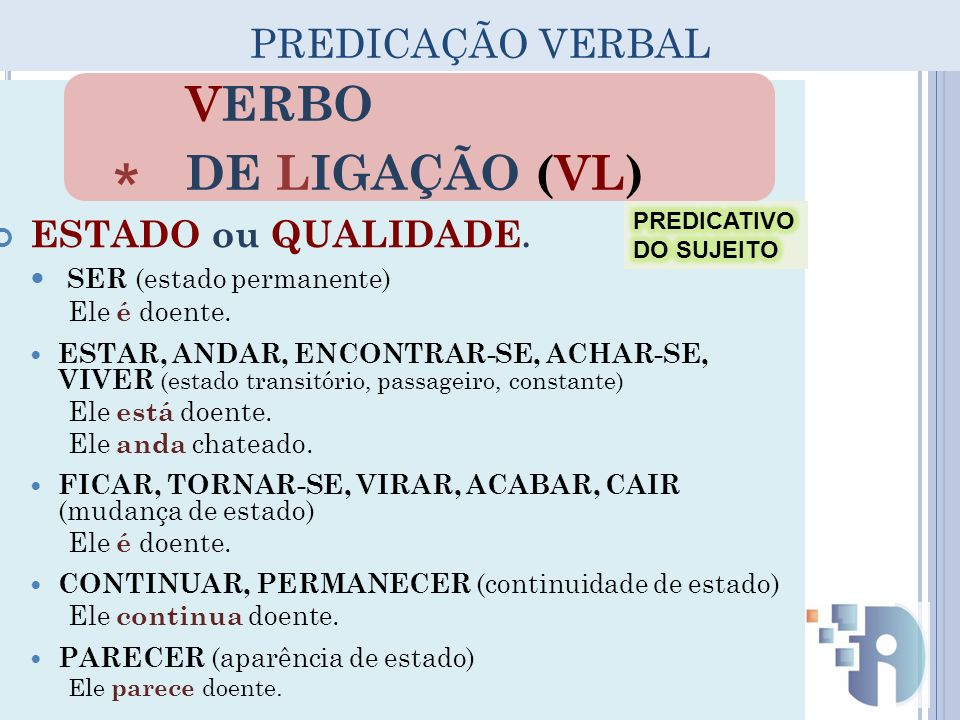 * VERBO DE LIGAÇÃO (VL) PREDICAÇÃO VERBAL ESTADO ou QUALIDADE.