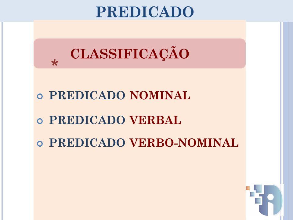 * PREDICADO CLASSIFICAÇÃO PREDICADO NOMINAL PREDICADO VERBAL