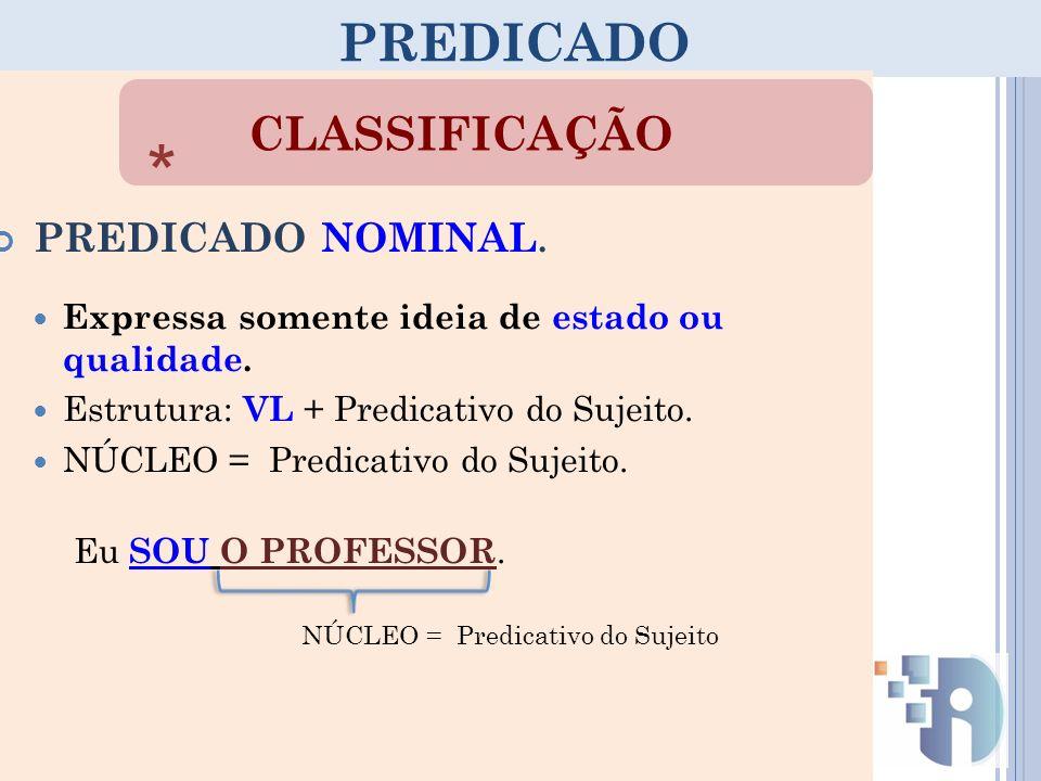 * PREDICADO CLASSIFICAÇÃO PREDICADO NOMINAL.