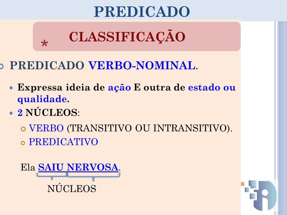 * PREDICADO CLASSIFICAÇÃO PREDICADO VERBO-NOMINAL.