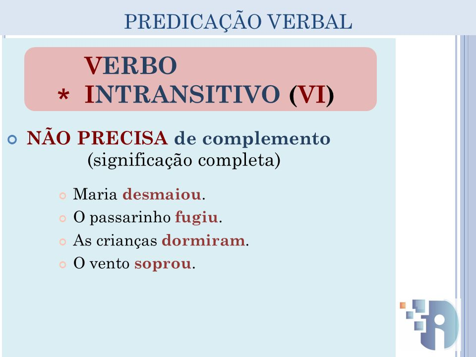 * VERBO INTRANSITIVO (VI) PREDICAÇÃO VERBAL NÃO PRECISA de complemento