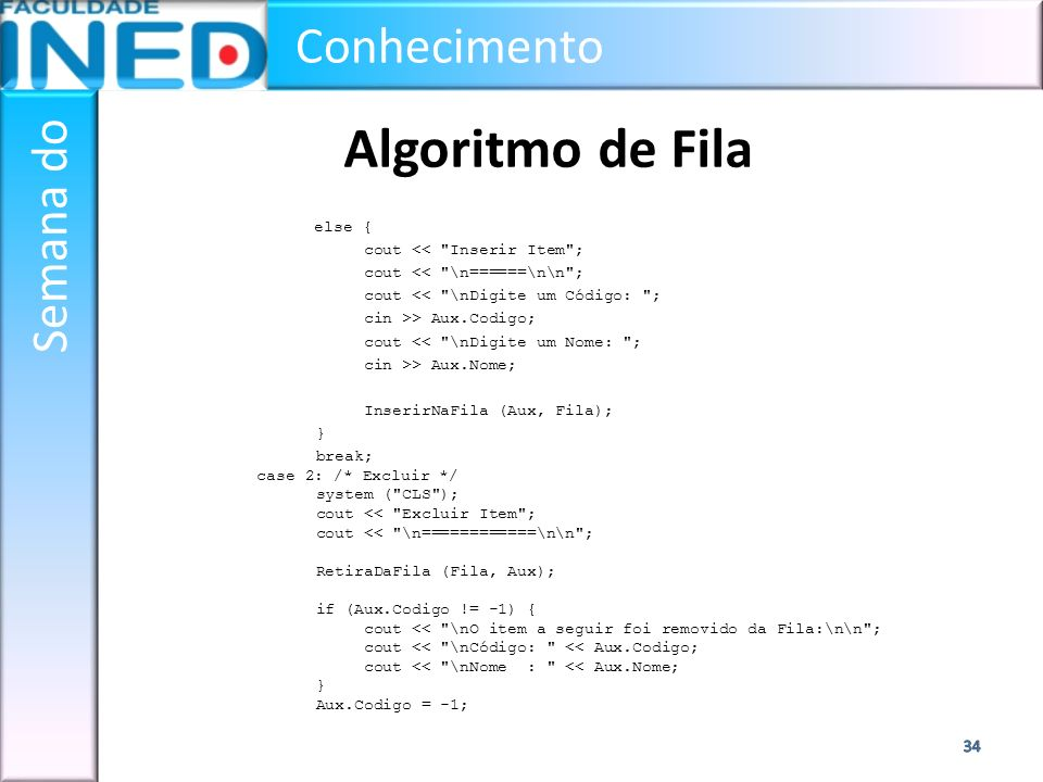 Algoritmo de Fila else { cout << Inserir Item ;