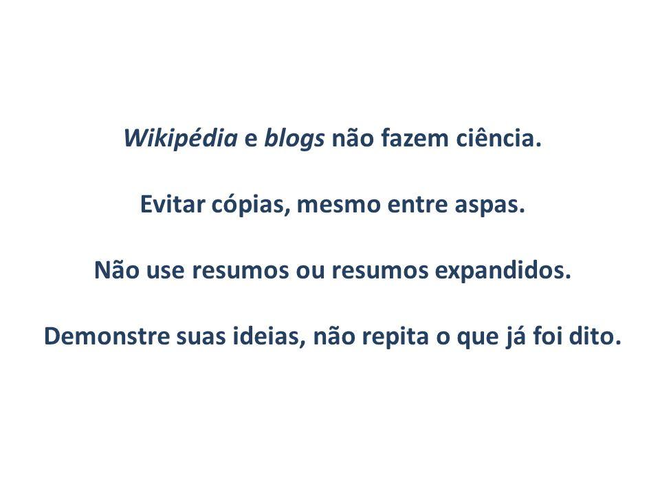 Wikipédia e blogs não fazem ciência. Evitar cópias, mesmo entre aspas.