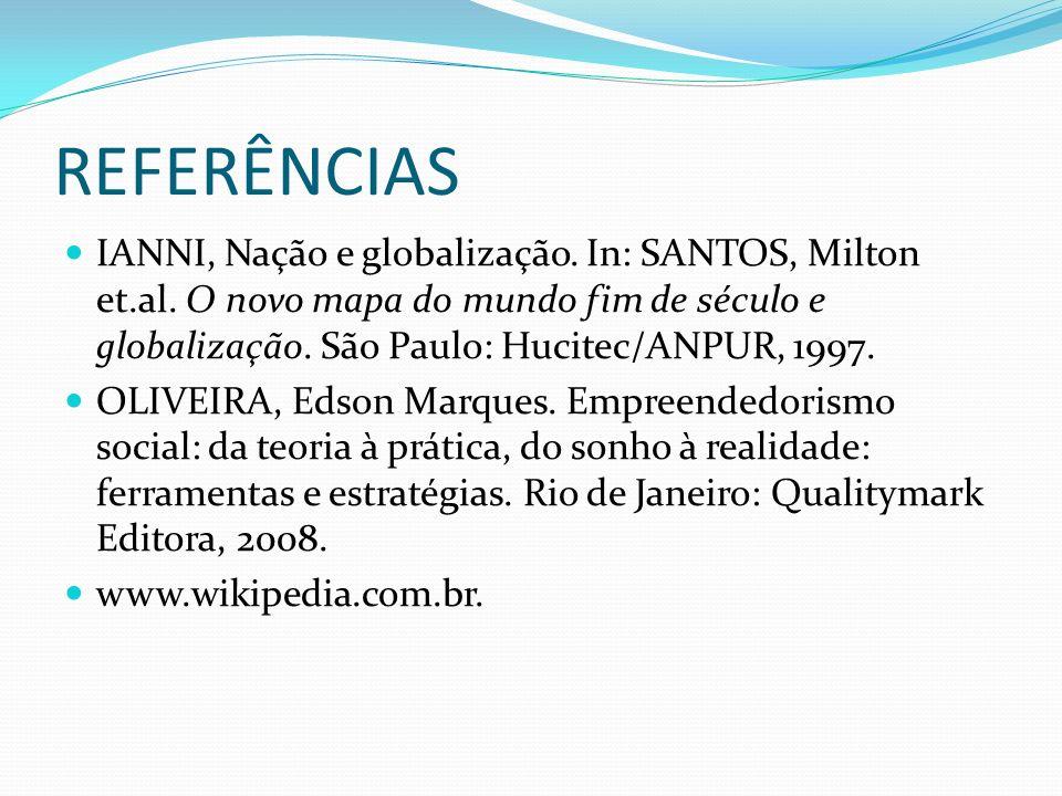 REFERÊNCIAS IANNI, Nação e globalização. In: SANTOS, Milton et.al. O novo mapa do mundo fim de século e globalização. São Paulo: Hucitec/ANPUR, 1997.