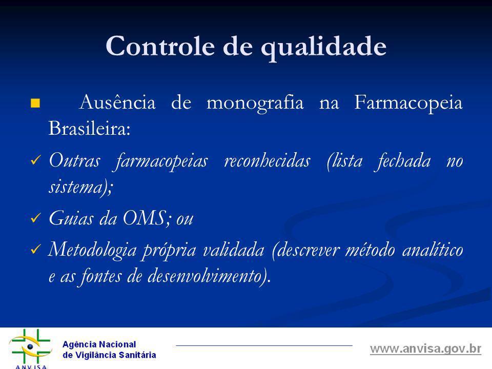 Controle de qualidade Ausência de monografia na Farmacopeia Brasileira: Outras farmacopeias reconhecidas (lista fechada no sistema);