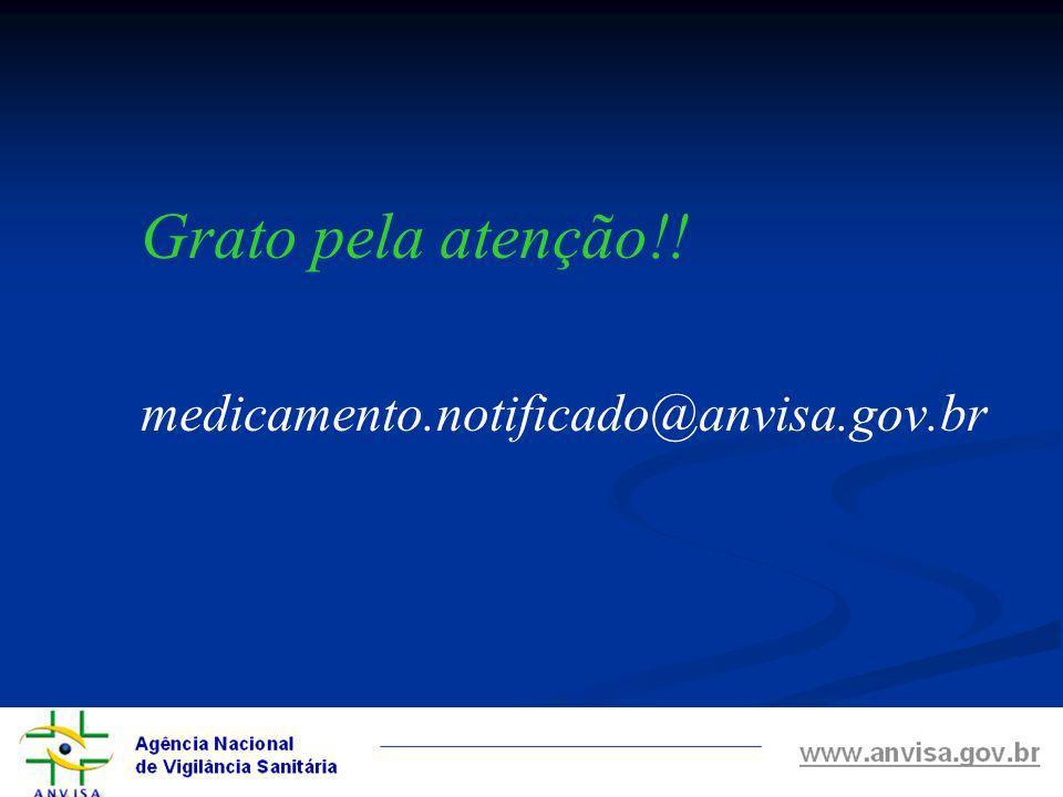 Grato pela atenção!! medicamento.notificado@anvisa.gov.br