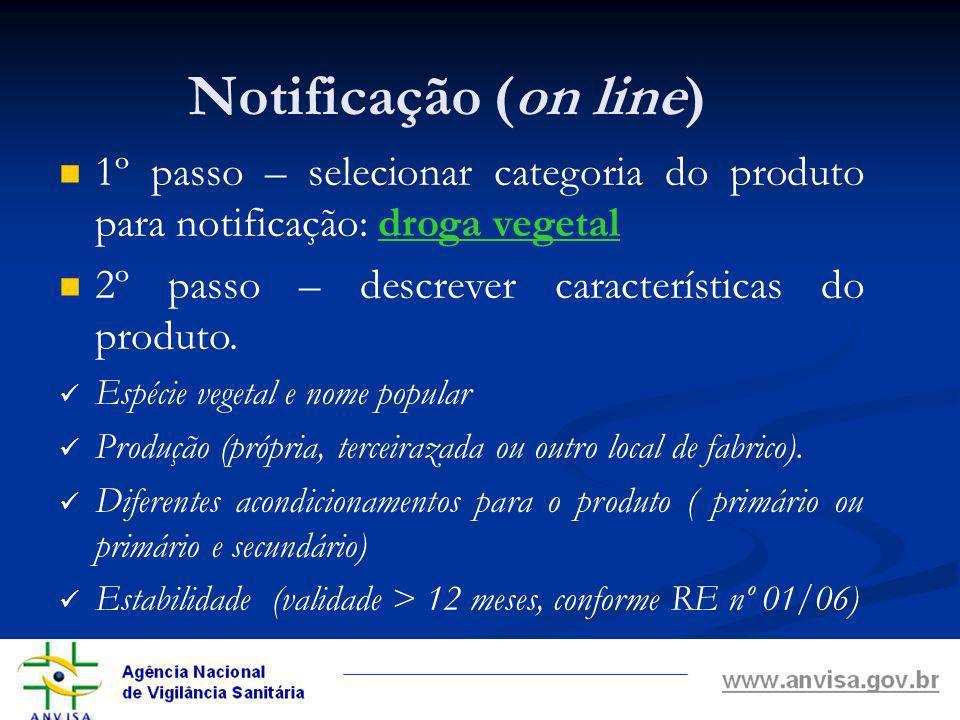 Notificação (on line) 1º passo – selecionar categoria do produto para notificação: droga vegetal. 2º passo – descrever características do produto.