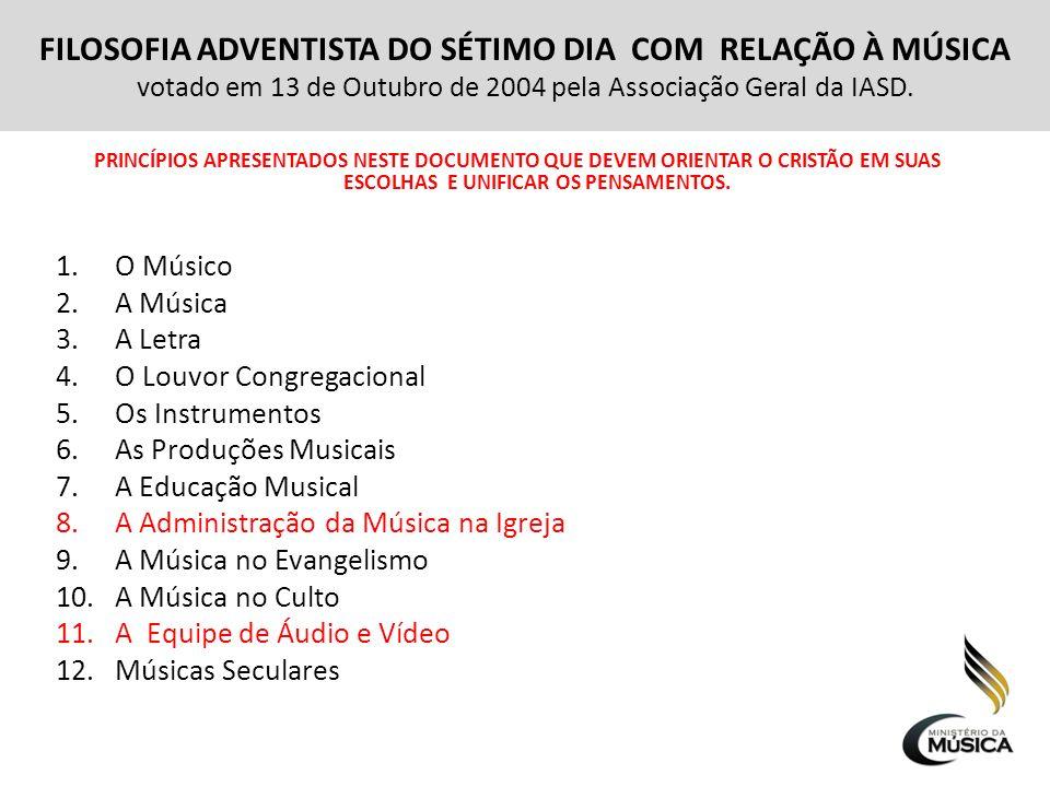 FILOSOFIA ADVENTISTA DO SÉTIMO DIA COM RELAÇÃO À MÚSICA votado em 13 de Outubro de 2004 pela Associação Geral da IASD.