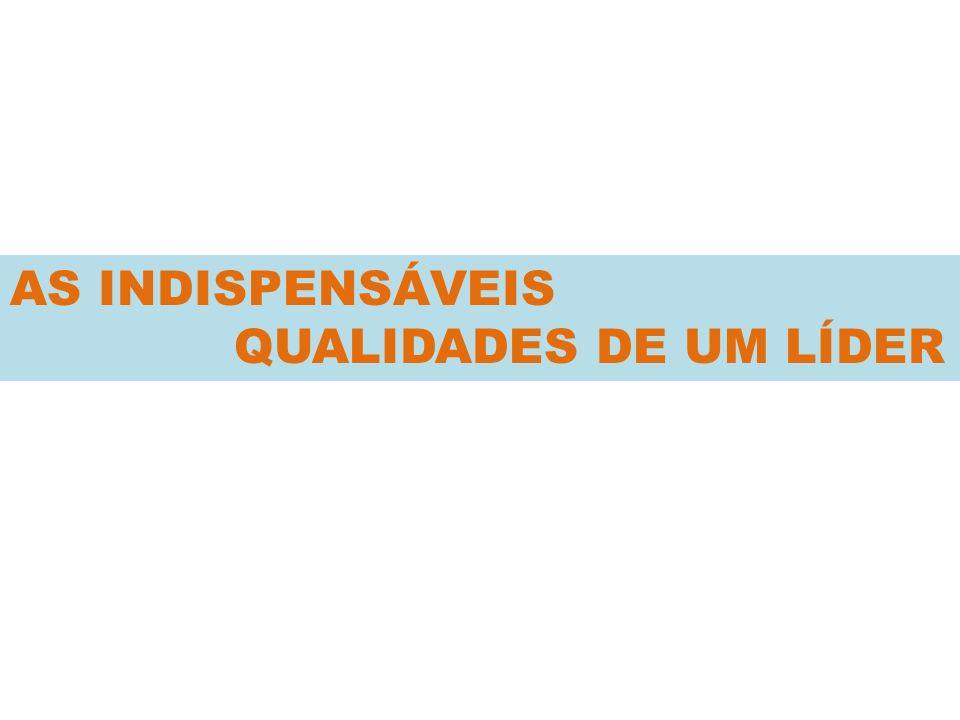 AS INDISPENSÁVEIS QUALIDADES DE UM LÍDER