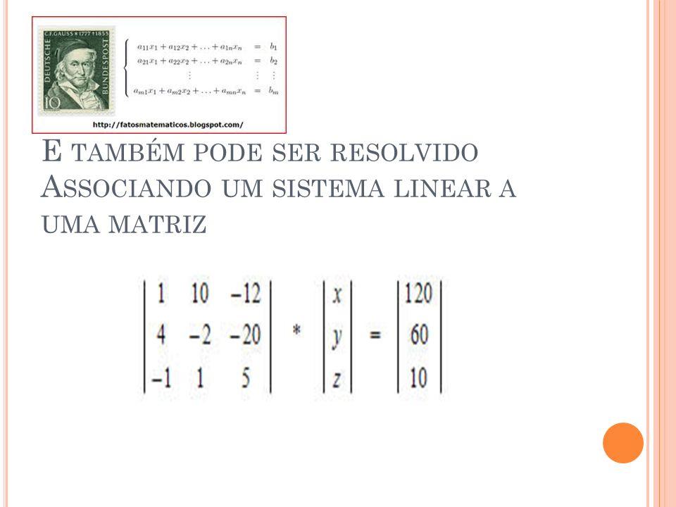 E também pode ser resolvido Associando um sistema linear a uma matriz