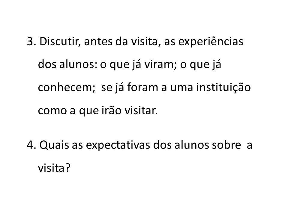3. Discutir, antes da visita, as experiências dos alunos: o que já viram; o que já conhecem; se já foram a uma instituição como a que irão visitar.