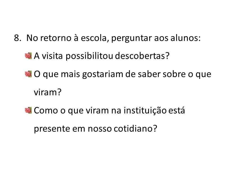 8. No retorno à escola, perguntar aos alunos: