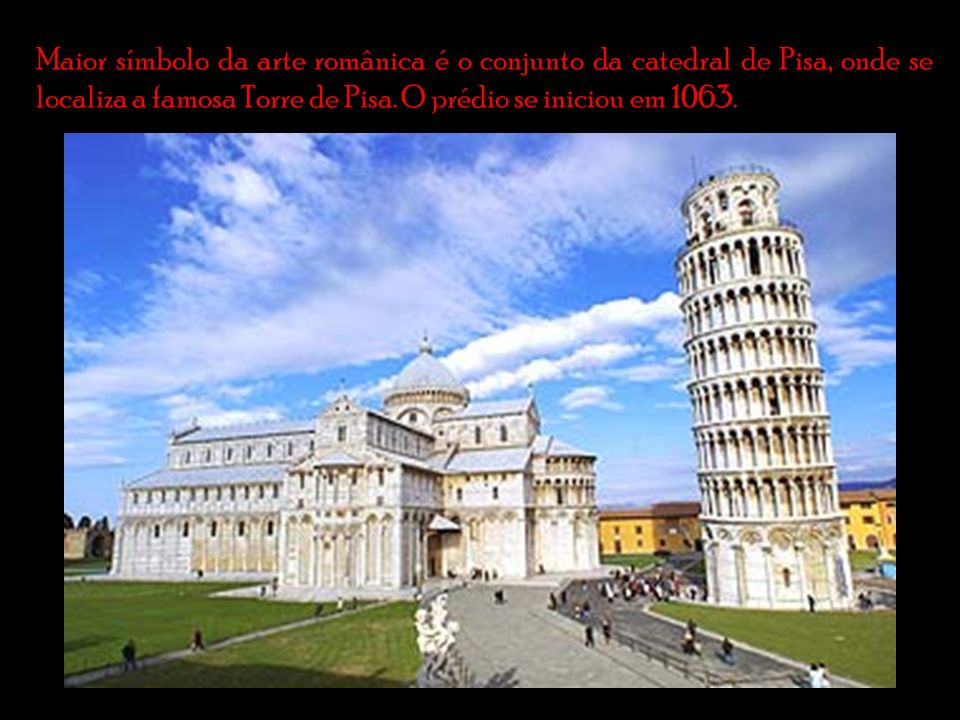 Maior símbolo da arte românica é o conjunto da catedral de Pisa, onde se localiza a famosa Torre de Pisa.