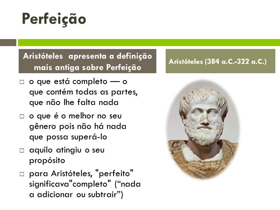 Aristóteles apresenta a definição mais antiga sobre Perfeição