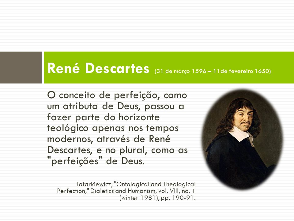 René Descartes (31 de março 1596 – 11de fevereiro 1650)