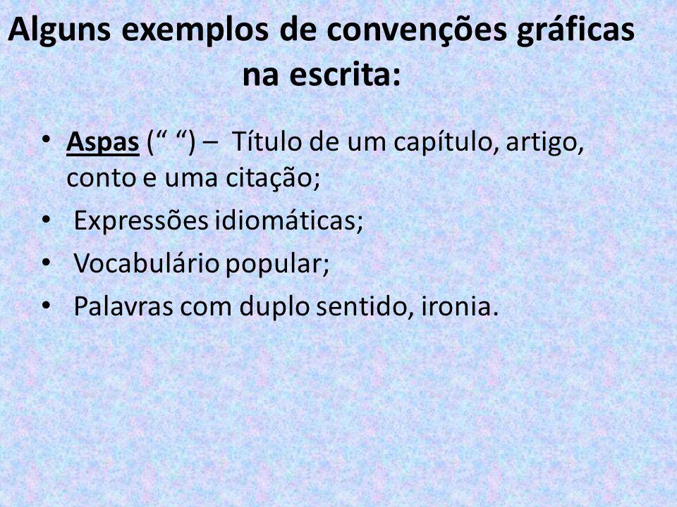 Alguns exemplos de convenções gráficas na escrita: