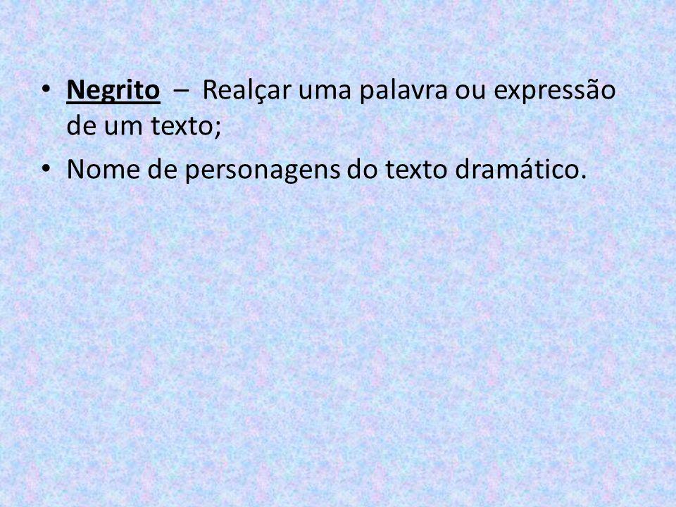 Negrito – Realçar uma palavra ou expressão de um texto;