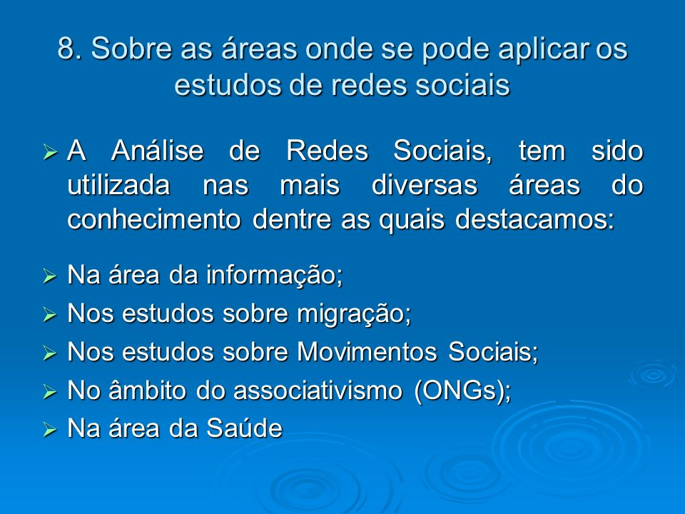 8. Sobre as áreas onde se pode aplicar os estudos de redes sociais