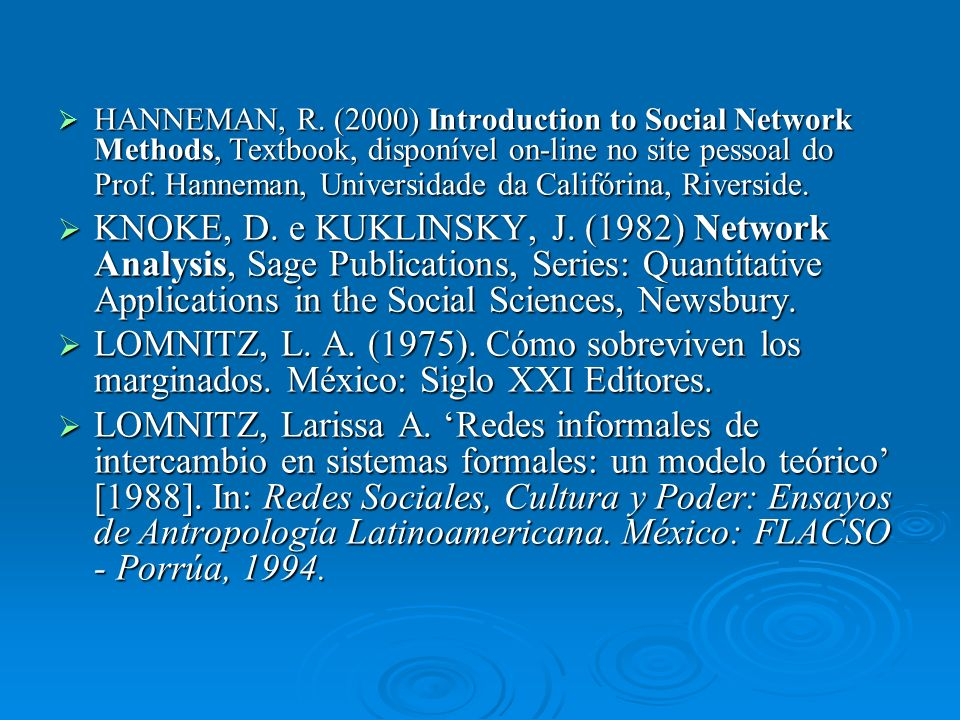 HANNEMAN, R. (2000) Introduction to Social Network Methods, Textbook, disponível on-line no site pessoal do Prof. Hanneman, Universidade da Califórina, Riverside.