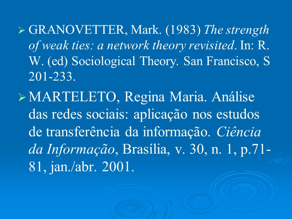 GRANOVETTER, Mark. (1983) The strength of weak ties: a network theory revisited. In: R. W. (ed) Sociological Theory. San Francisco, S 201-233.