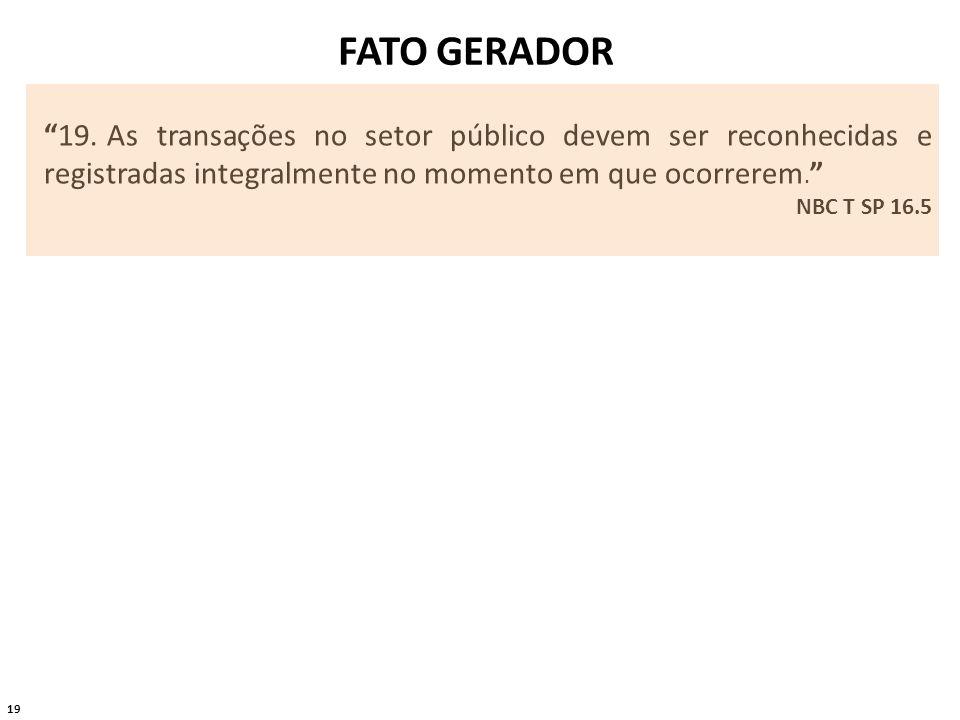 FATO GERADOR 19. As transações no setor público devem ser reconhecidas e registradas integralmente no momento em que ocorrerem.