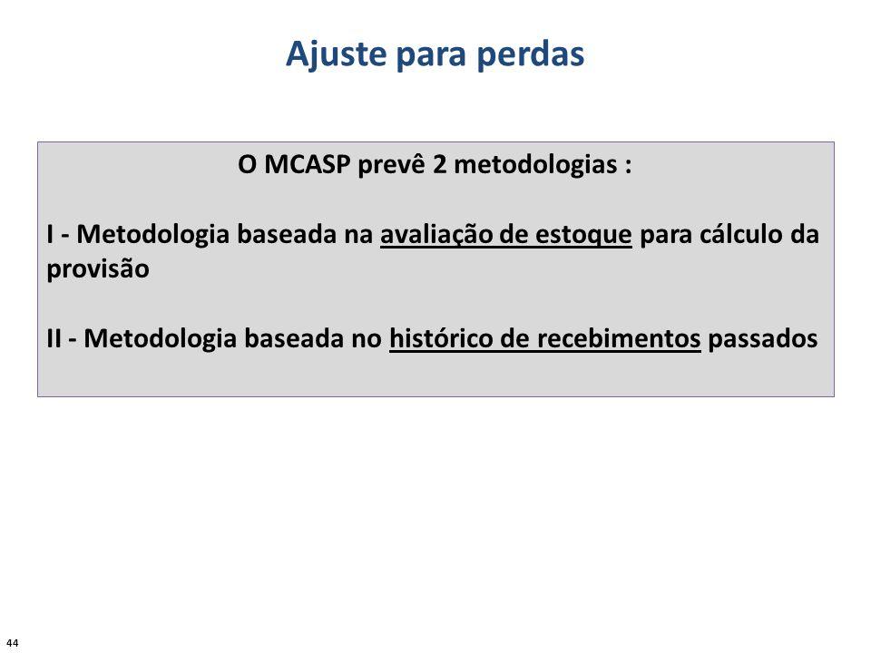 O MCASP prevê 2 metodologias :