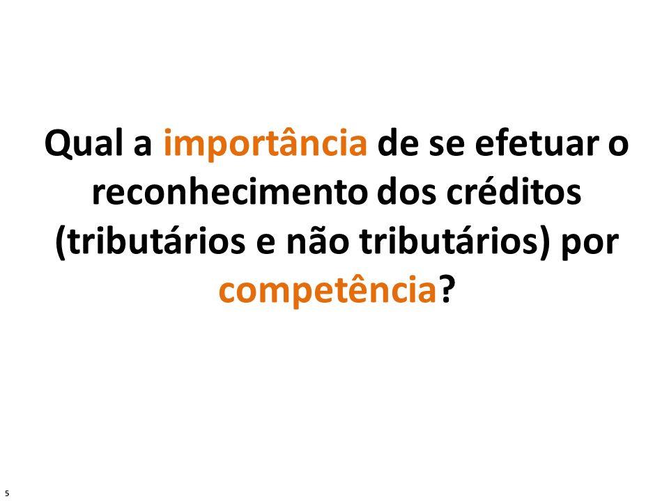 Qual a importância de se efetuar o reconhecimento dos créditos (tributários e não tributários) por competência