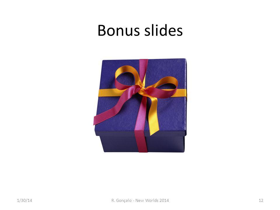 Bonus slides 1/30/14 R. Gonçalo - New Worlds 2014