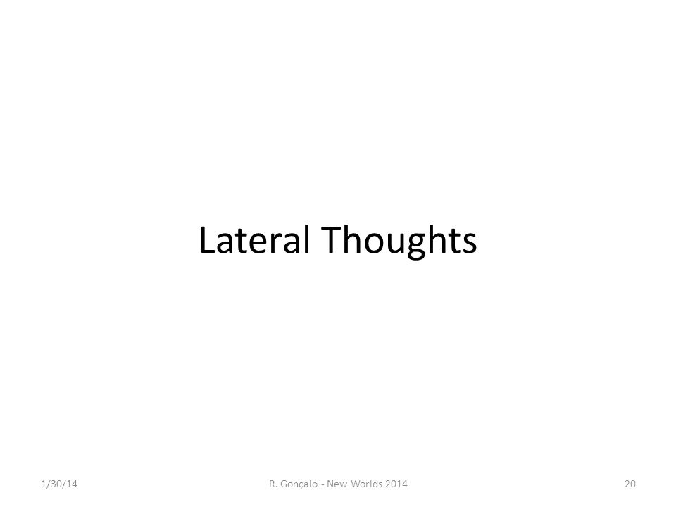 Lateral Thoughts 1/30/14 R. Gonçalo - New Worlds 2014