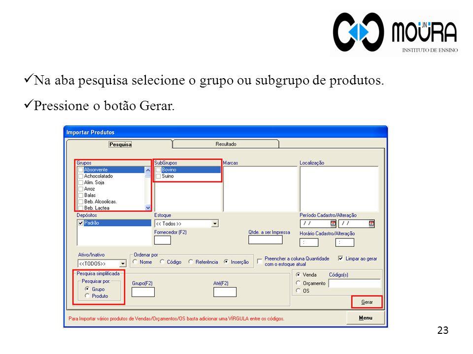 Na aba pesquisa selecione o grupo ou subgrupo de produtos.